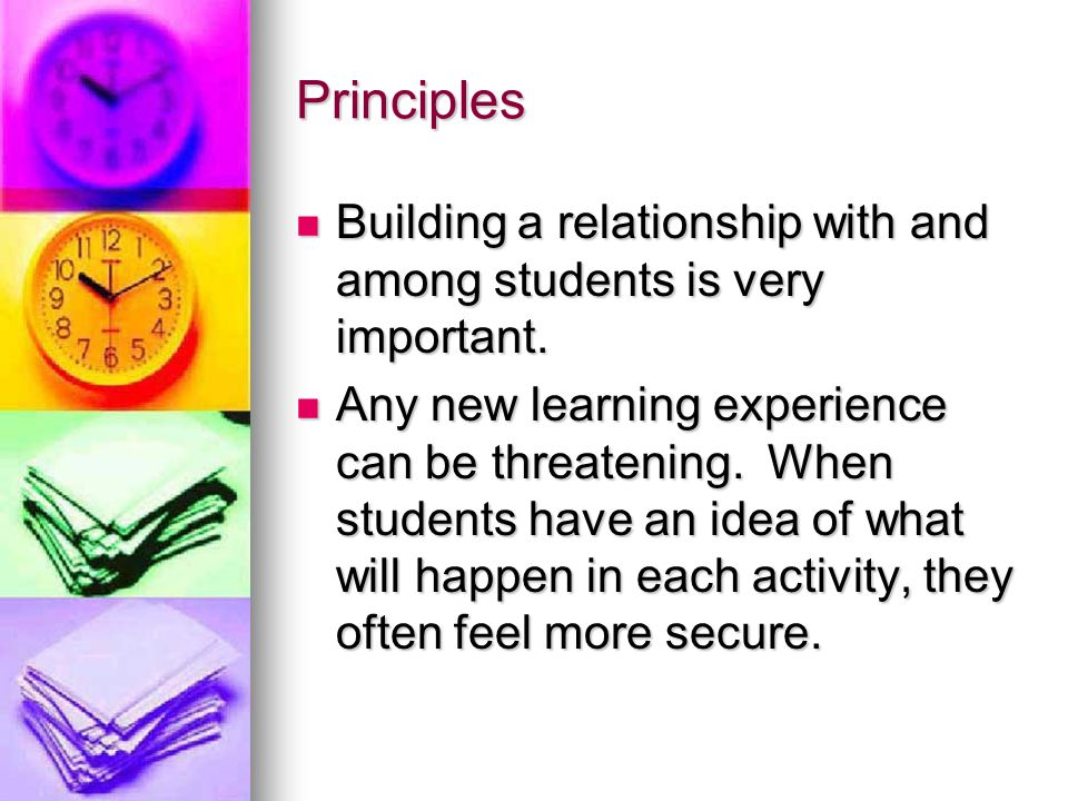 Principles Building a relationship with and among students is very important.