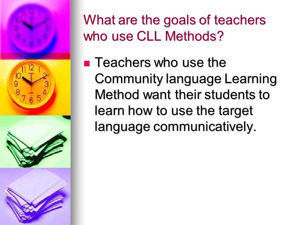 What are the goals of teachers who use CLL Methods