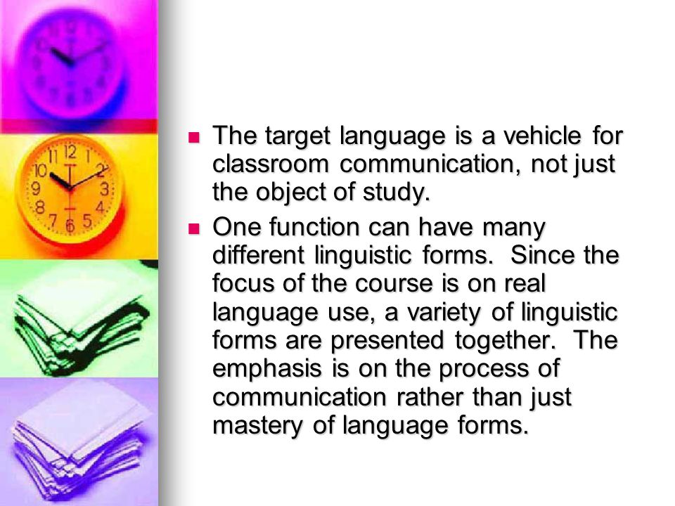 The target language is a vehicle for classroom communication, not just the object of study.
