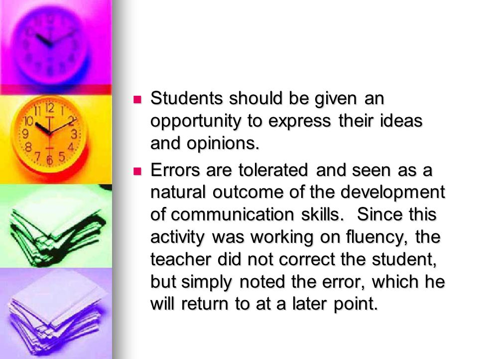 Students should be given an opportunity to express their ideas and opinions.