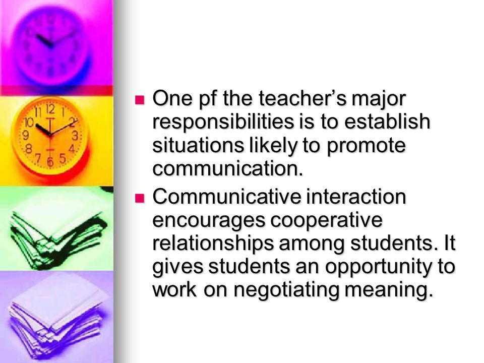 One pf the teacher's major responsibilities is to establish situations likely to promote communication.