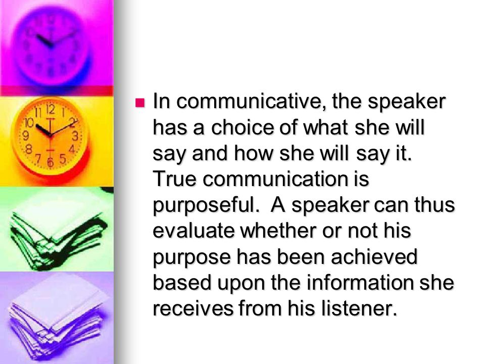 In communicative, the speaker has a choice of what she will say and how she will say it.