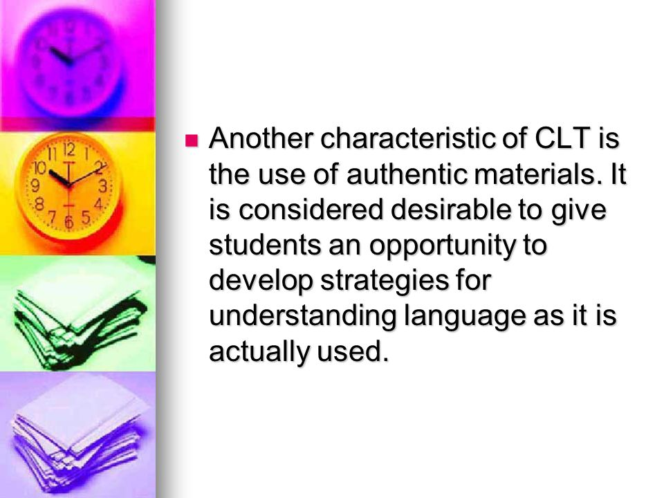 Another characteristic of CLT is the use of authentic materials