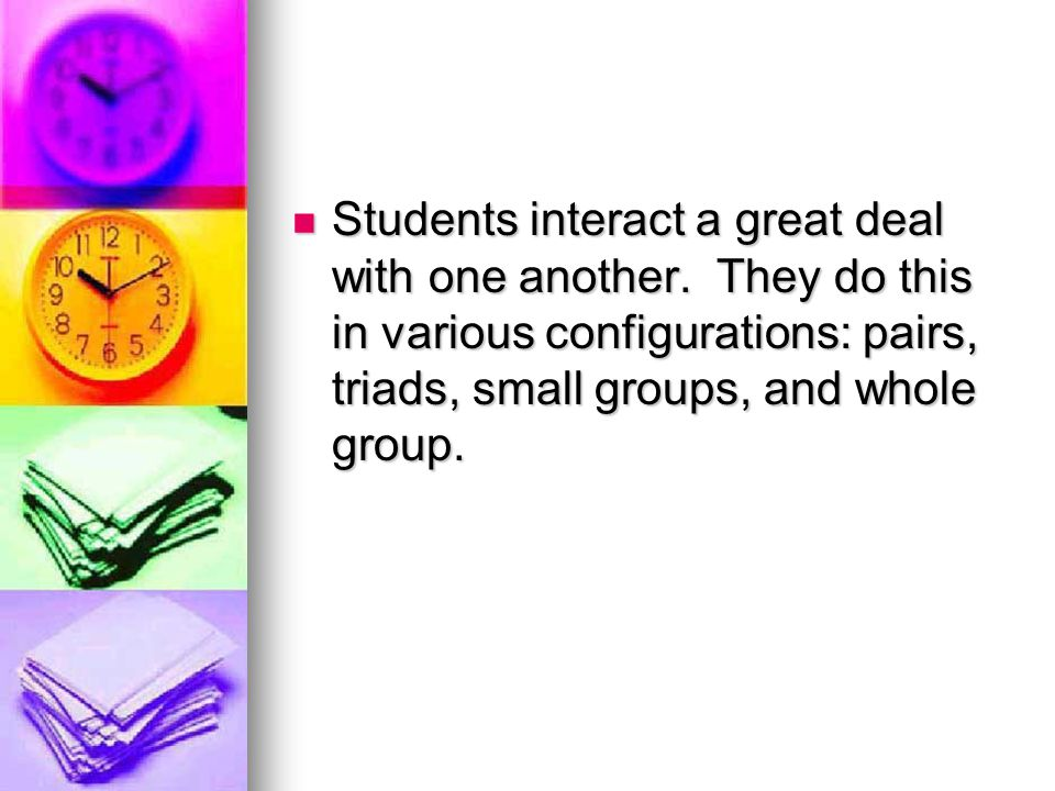 Students interact a great deal with one another