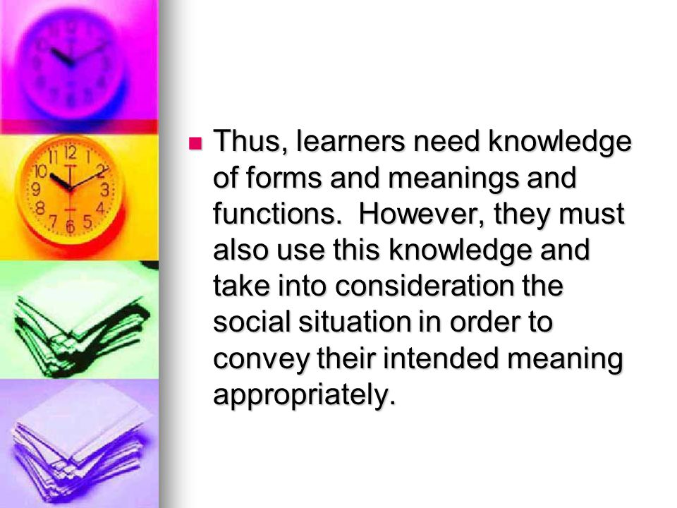 Thus, learners need knowledge of forms and meanings and functions
