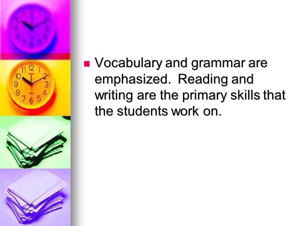Vocabulary and grammar are emphasized