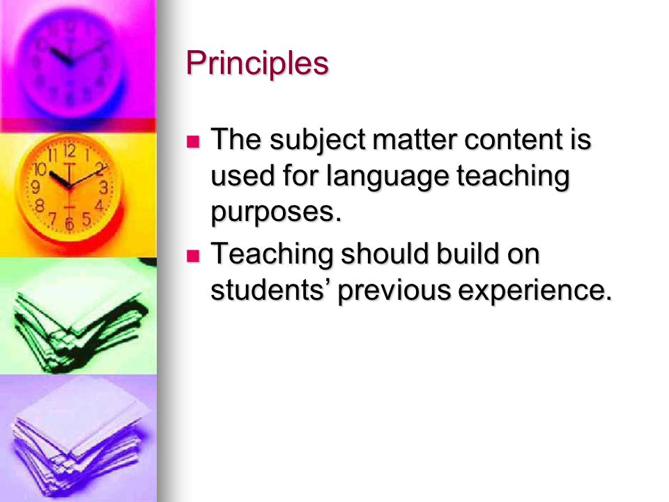 Principles The subject matter content is used for language teaching purposes.