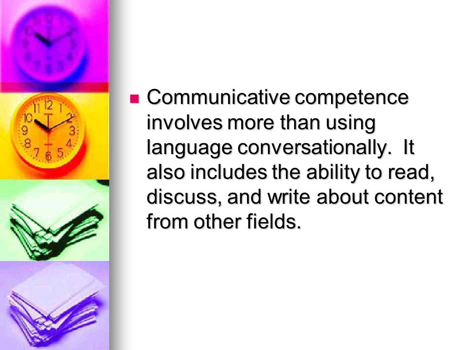 Communicative competence involves more than using language conversationally.