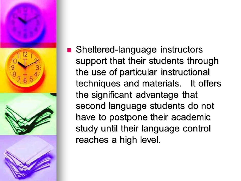 Sheltered-language instructors support that their students through the use of particular instructional techniques and materials.