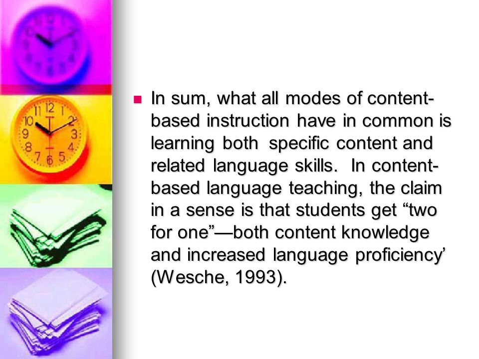 In sum, what all modes of content-based instruction have in common is learning both specific content and related language skills.