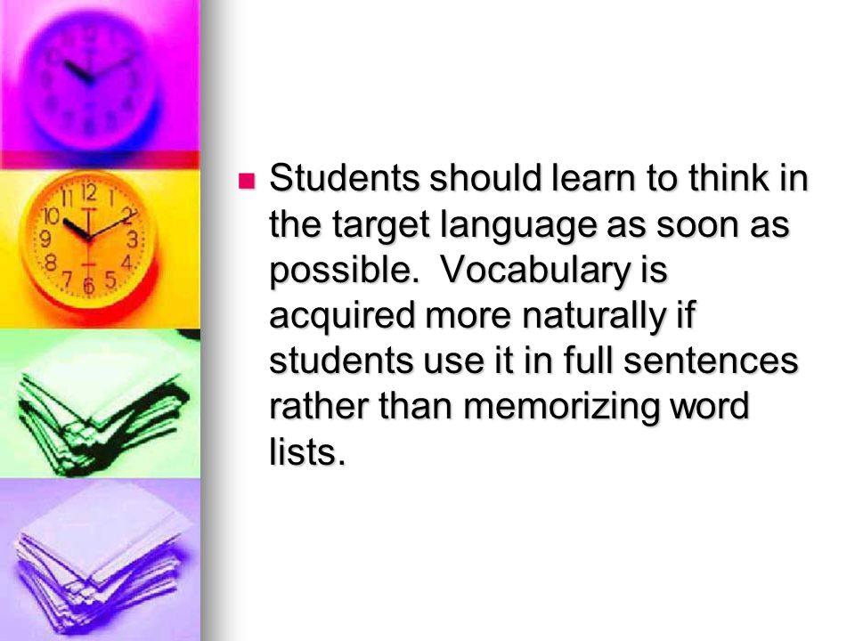 Students should learn to think in the target language as soon as possible.