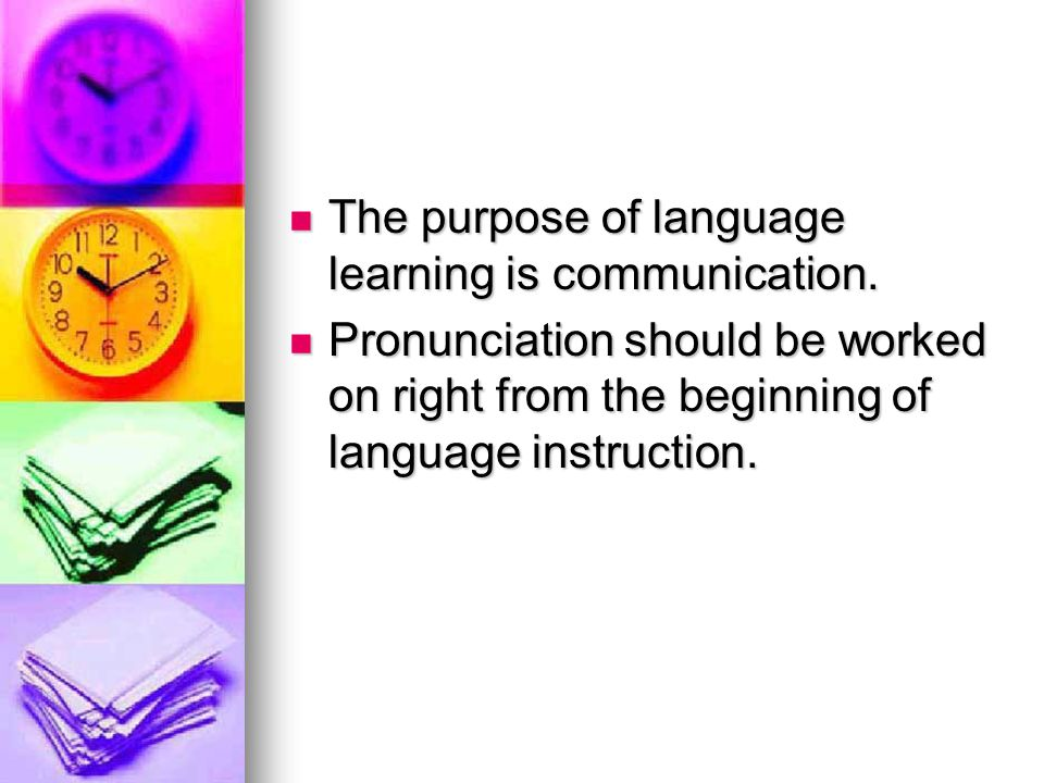 The purpose of language learning is communication.