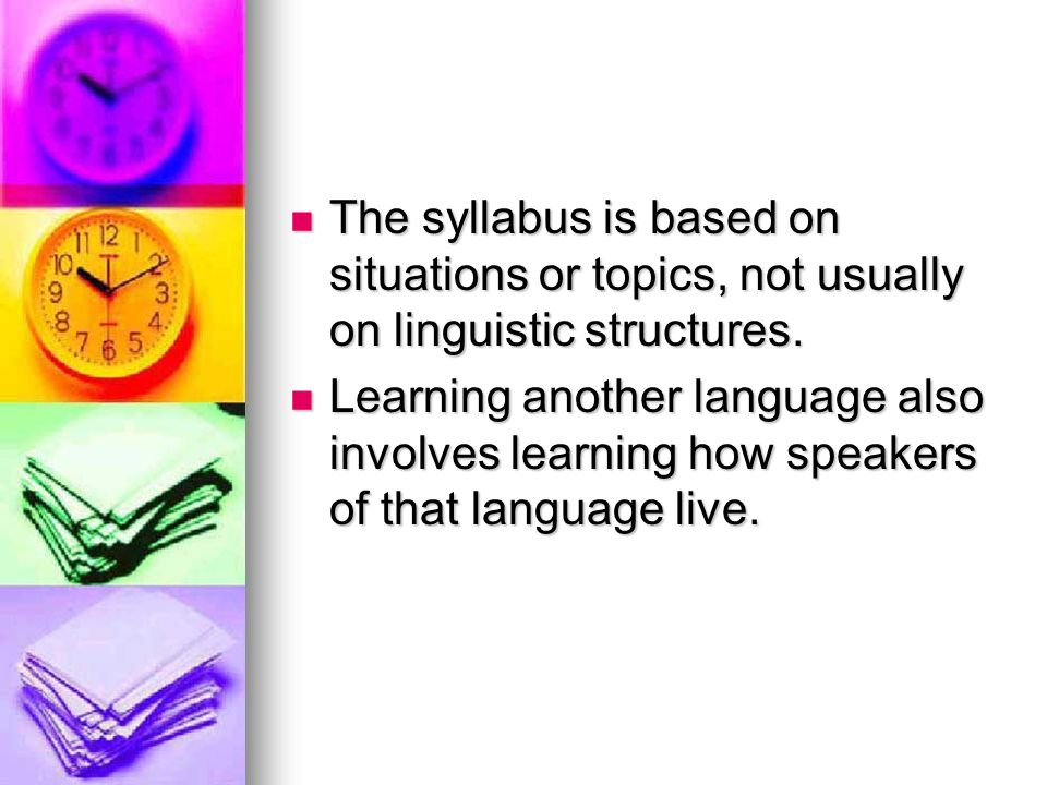 The syllabus is based on situations or topics, not usually on linguistic structures.