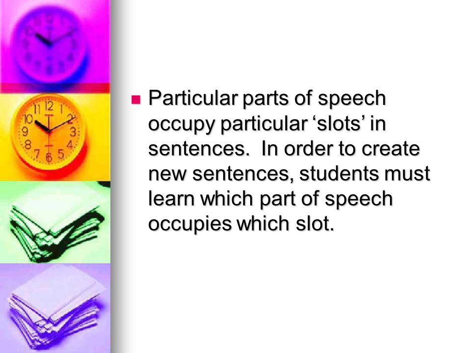 Particular parts of speech occupy particular 'slots' in sentences