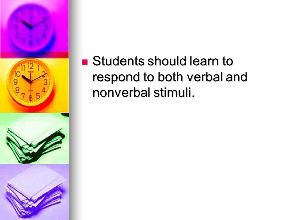 Students should learn to respond to both verbal and nonverbal stimuli.
