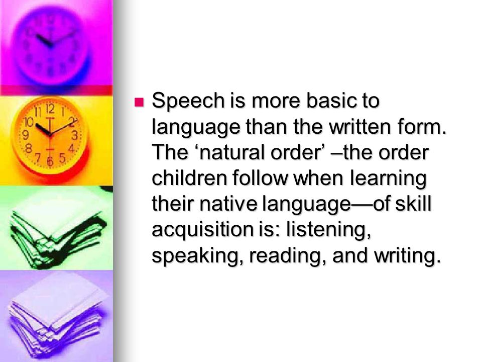 Speech is more basic to language than the written form