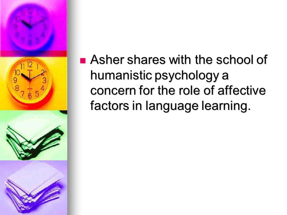 Asher shares with the school of humanistic psychology a concern for the role of affective factors in language learning.