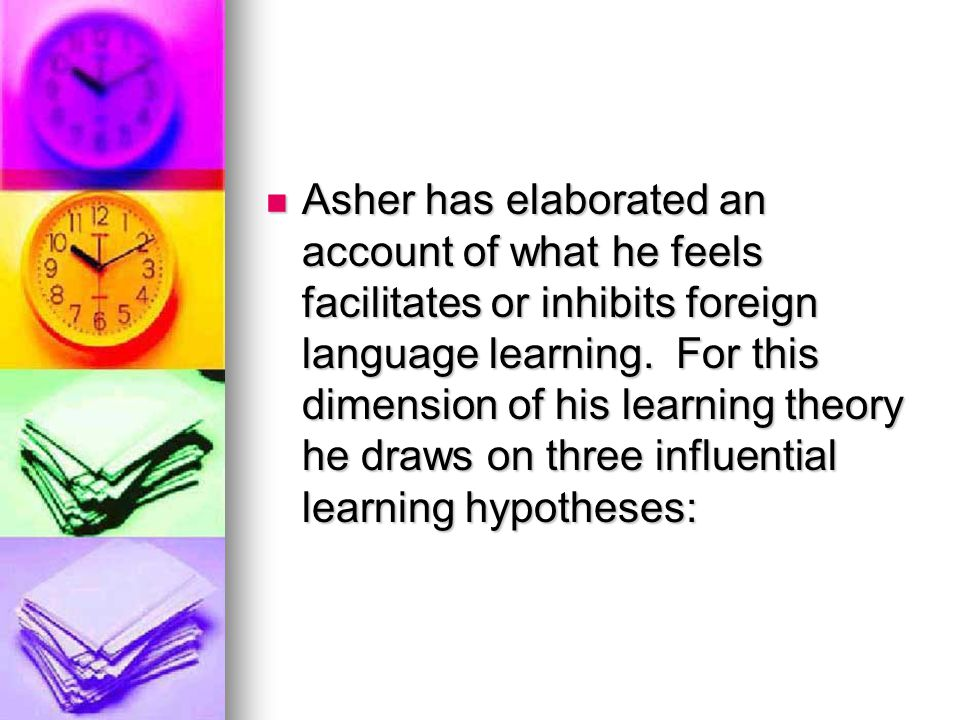 Asher has elaborated an account of what he feels facilitates or inhibits foreign language learning.