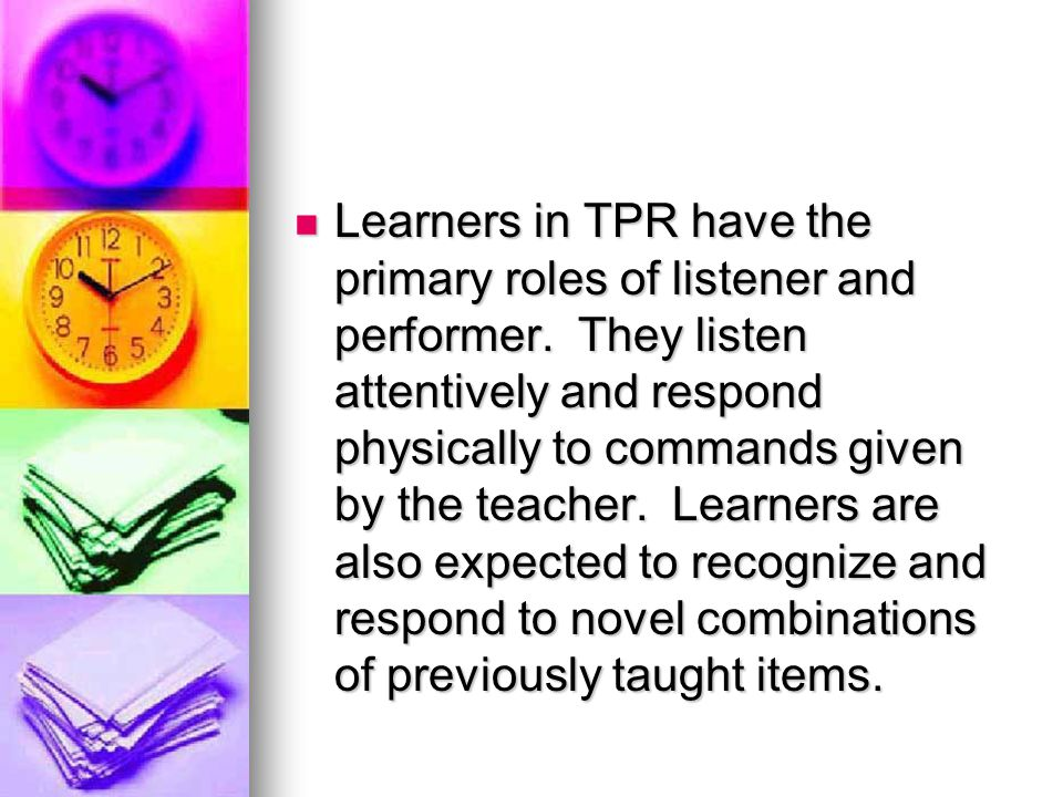 Learners in TPR have the primary roles of listener and performer