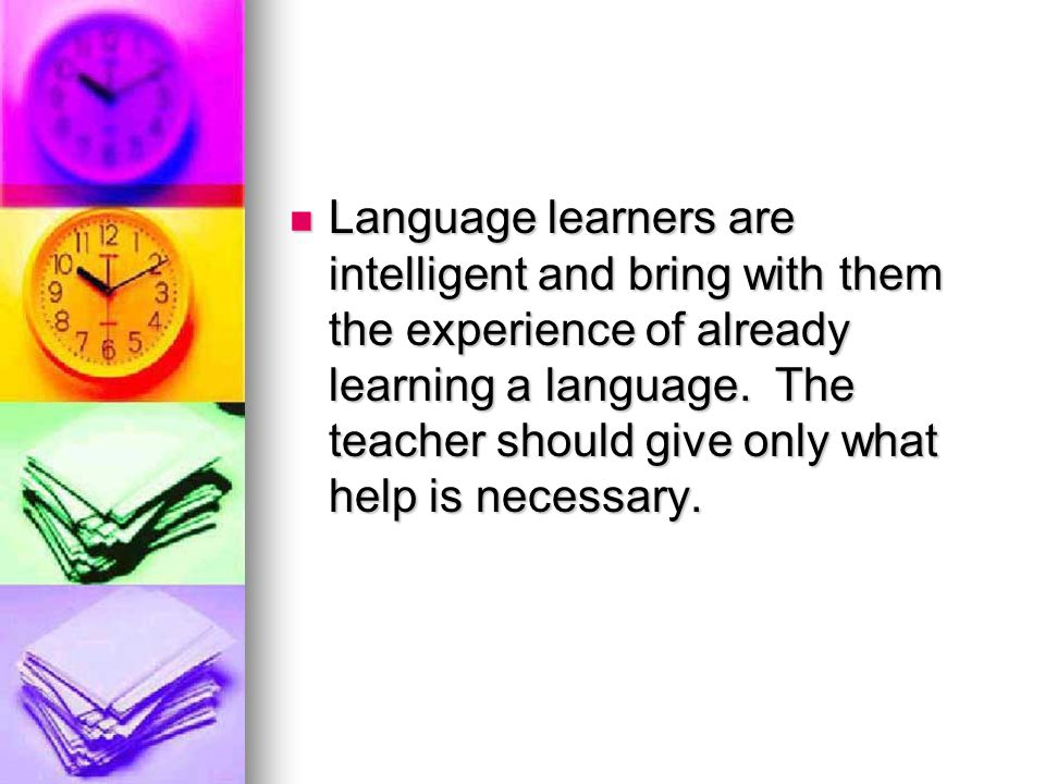 Language learners are intelligent and bring with them the experience of already learning a language.