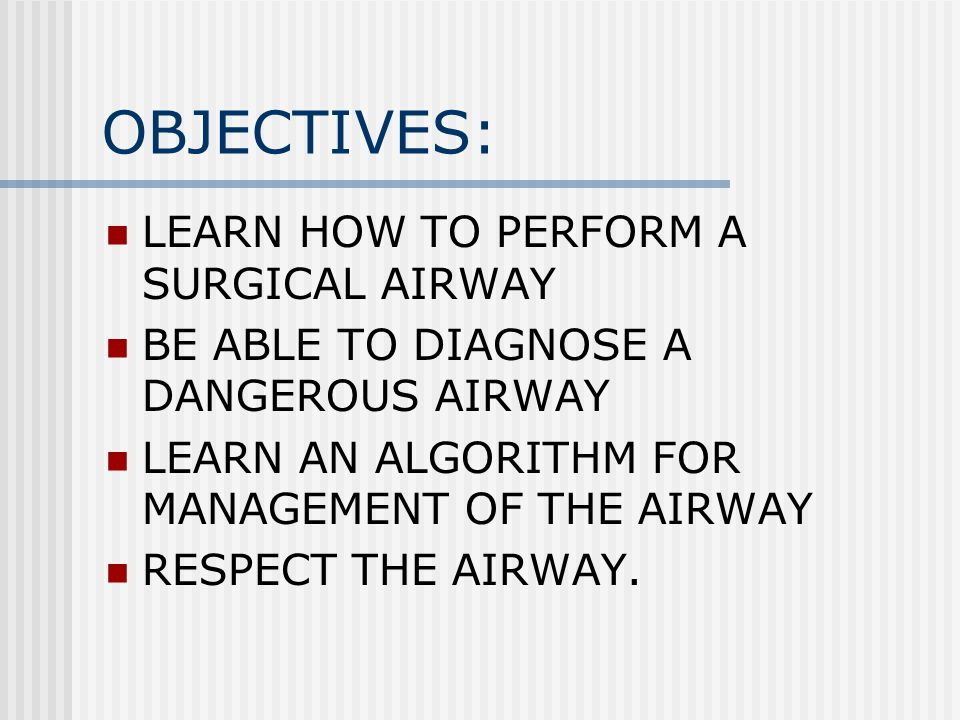 OBJECTIVES: LEARN HOW TO PERFORM A SURGICAL AIRWAY