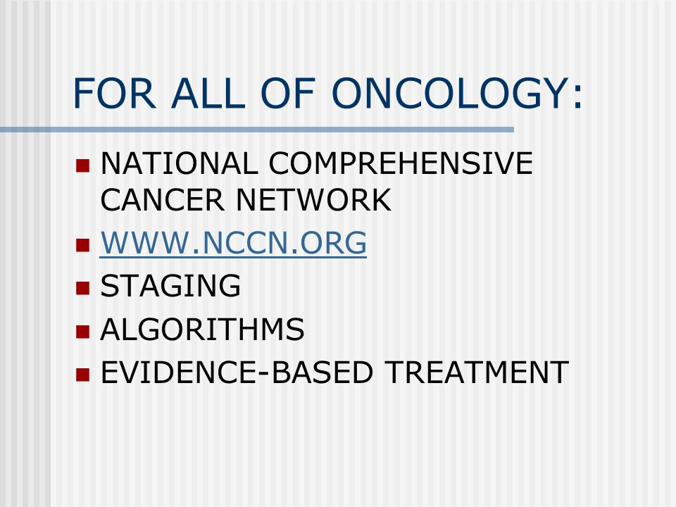 FOR ALL OF ONCOLOGY: NATIONAL COMPREHENSIVE CANCER NETWORK