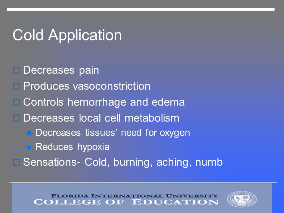 Cold Application Decreases pain Produces vasoconstriction