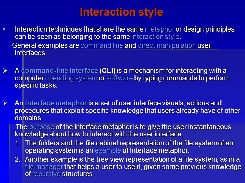 Interaction style Interaction techniques that share the same metaphor or design principles can be seen as belonging to the same interaction style.