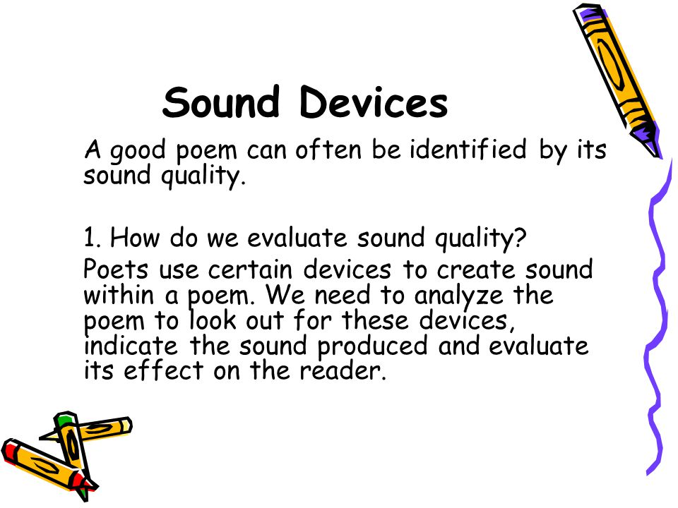 Sound Devices A good poem can often be identified by its sound quality. 1. How do we evaluate sound quality