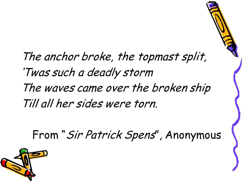 The anchor broke, the topmast split,
