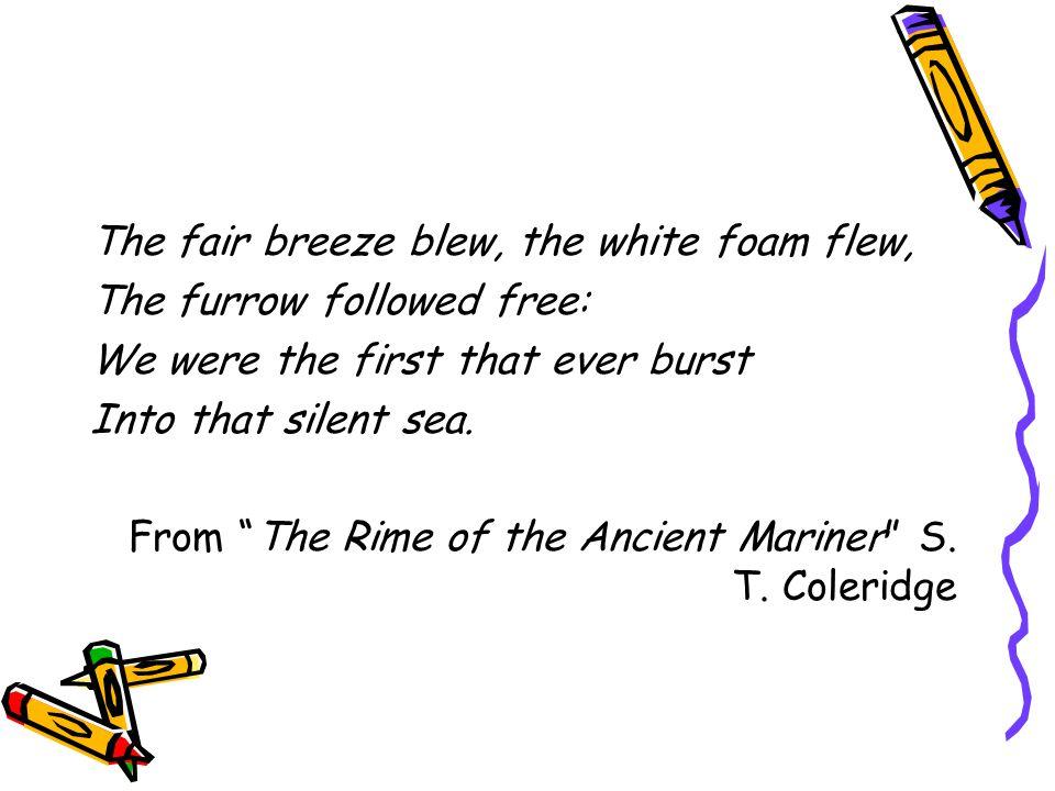 The fair breeze blew, the white foam flew,