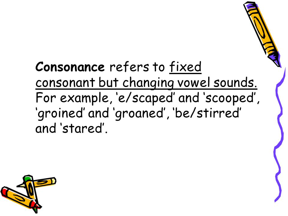 Consonance refers to fixed consonant but changing vowel sounds