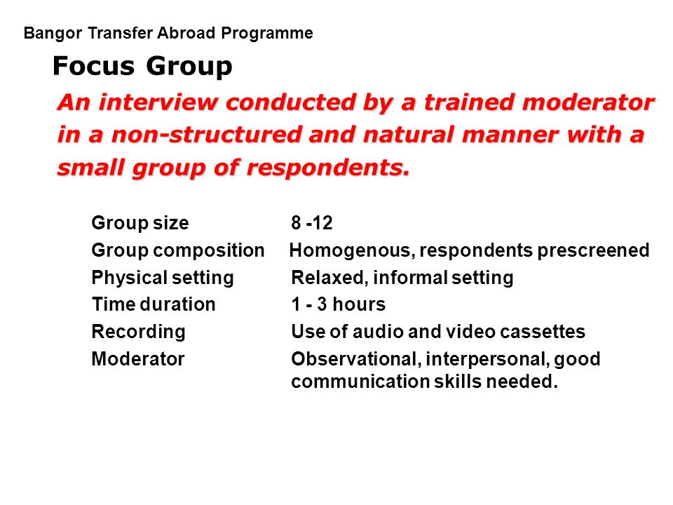 Focus Group An interview conducted by a trained moderator