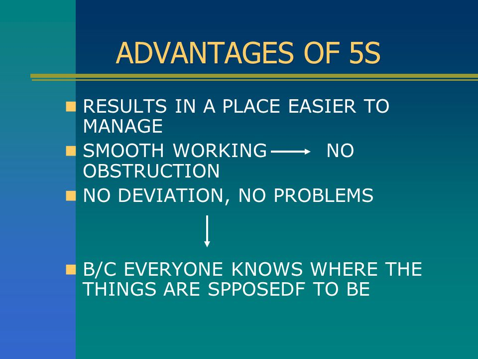 ADVANTAGES OF 5S RESULTS IN A PLACE EASIER TO MANAGE