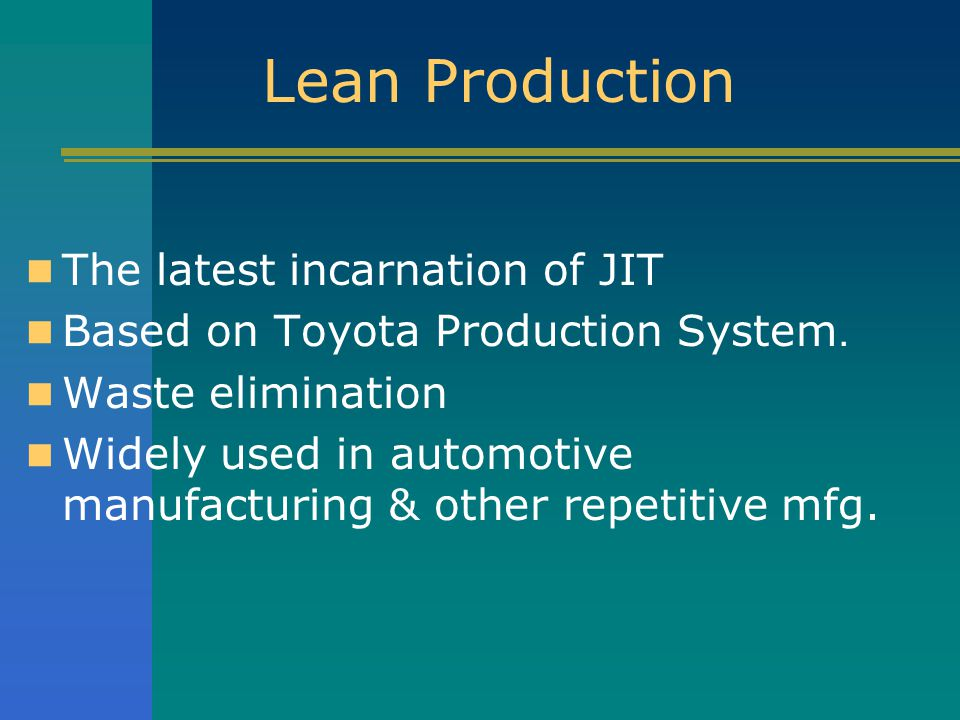 Lean Production The latest incarnation of JIT