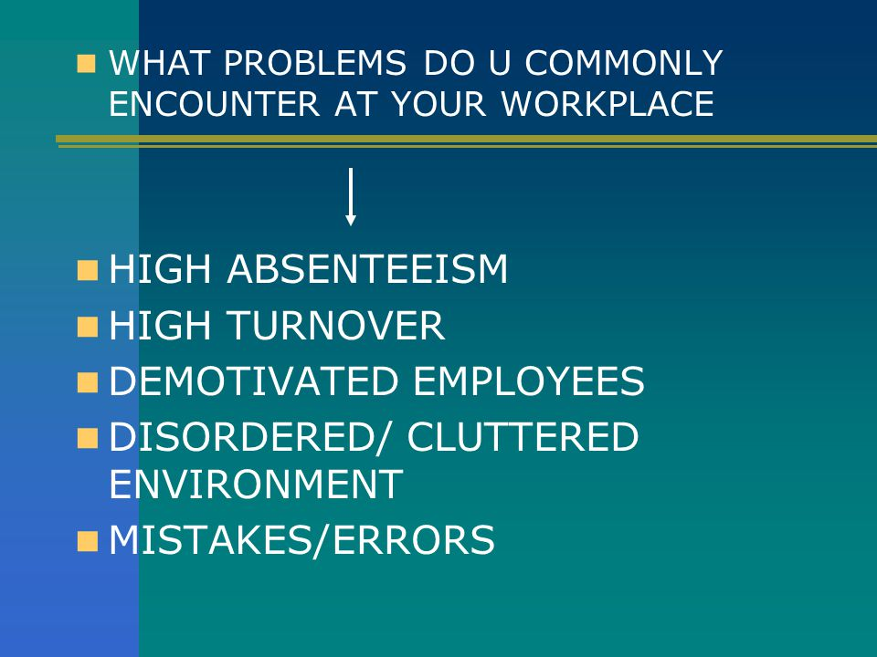 DEMOTIVATED EMPLOYEES DISORDERED/ CLUTTERED ENVIRONMENT