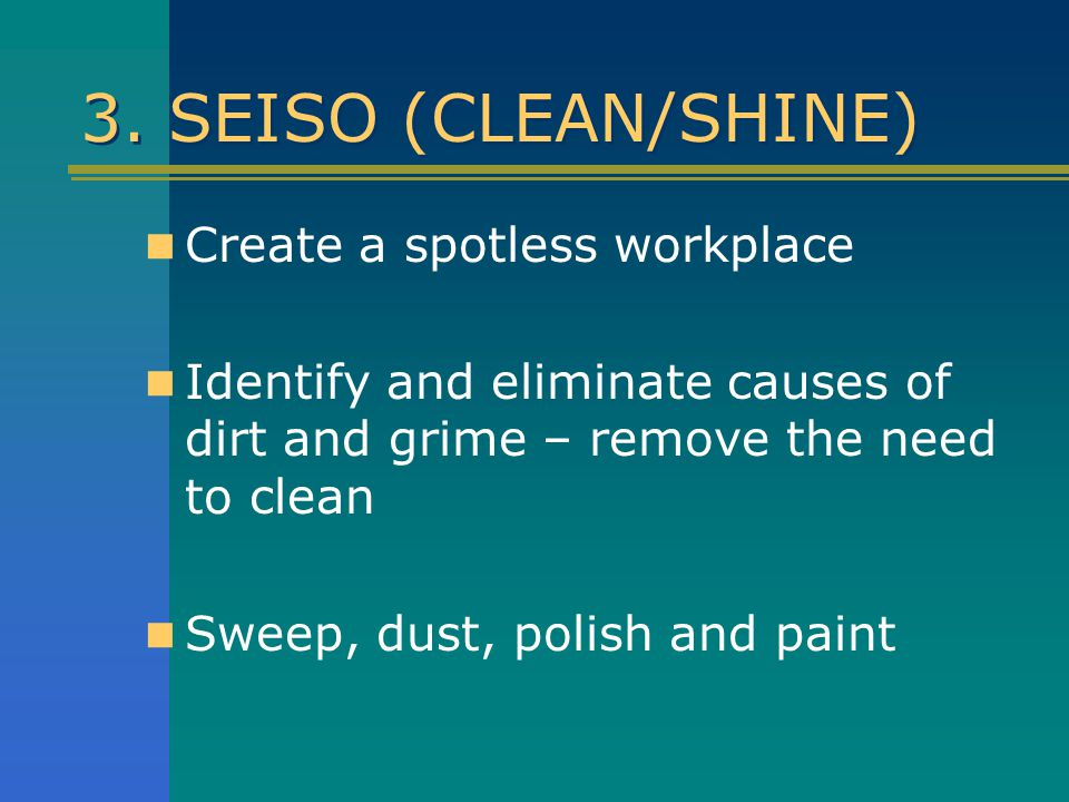 3. SEISO (CLEAN/SHINE) Create a spotless workplace