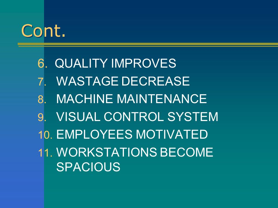 Cont. 6. QUALITY IMPROVES WASTAGE DECREASE MACHINE MAINTENANCE