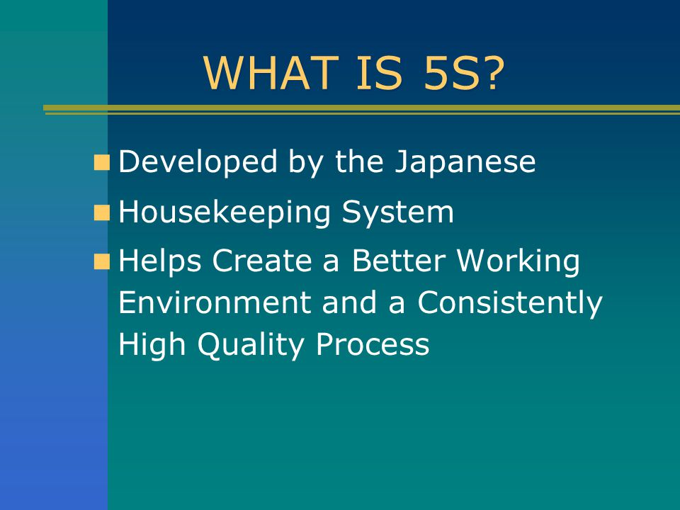 WHAT IS 5S Developed by the Japanese Housekeeping System
