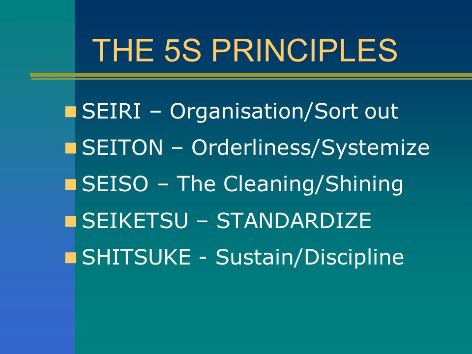 THE 5S PRINCIPLES SEIRI – Organisation/Sort out