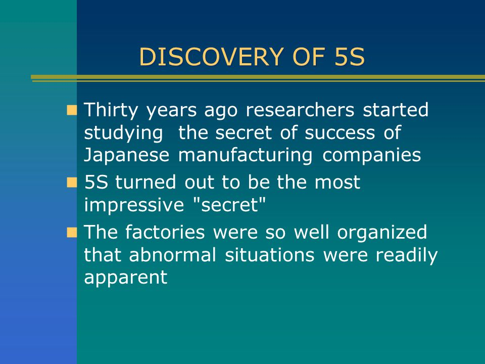 DISCOVERY OF 5S Thirty years ago researchers started studying the secret of success of Japanese manufacturing companies.