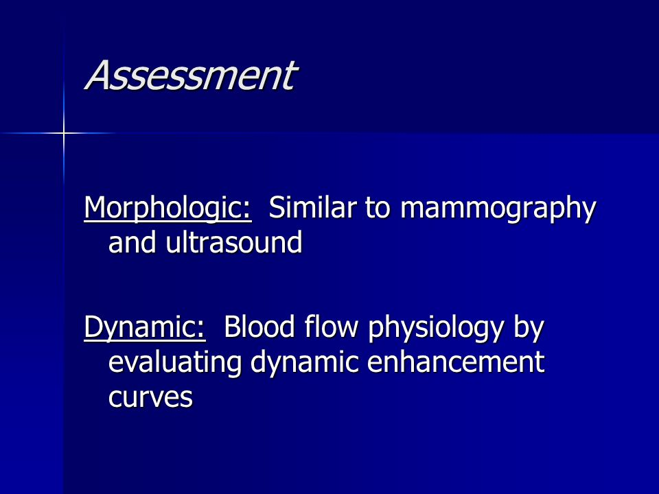 Assessment Morphologic: Similar to mammography and ultrasound