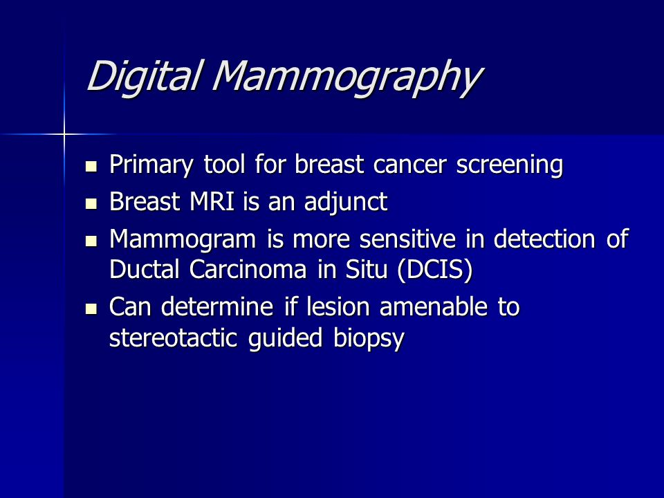 Digital Mammography Primary tool for breast cancer screening