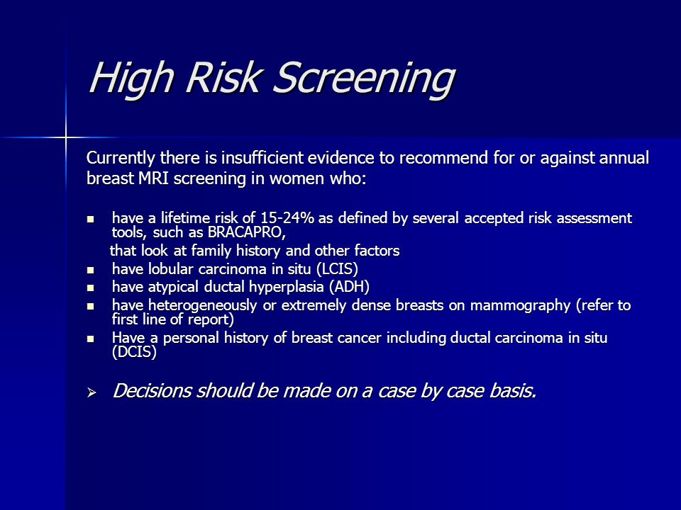 High Risk Screening Decisions should be made on a case by case basis.