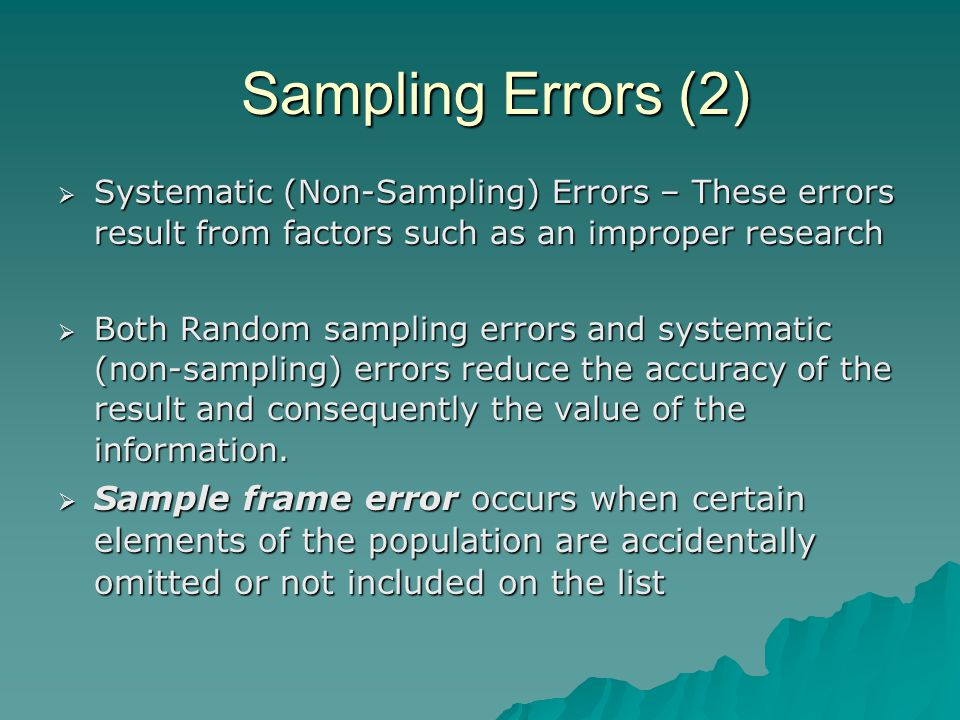 Sampling Errors (2) Systematic (Non-Sampling) Errors – These errors result from factors such as an improper research.
