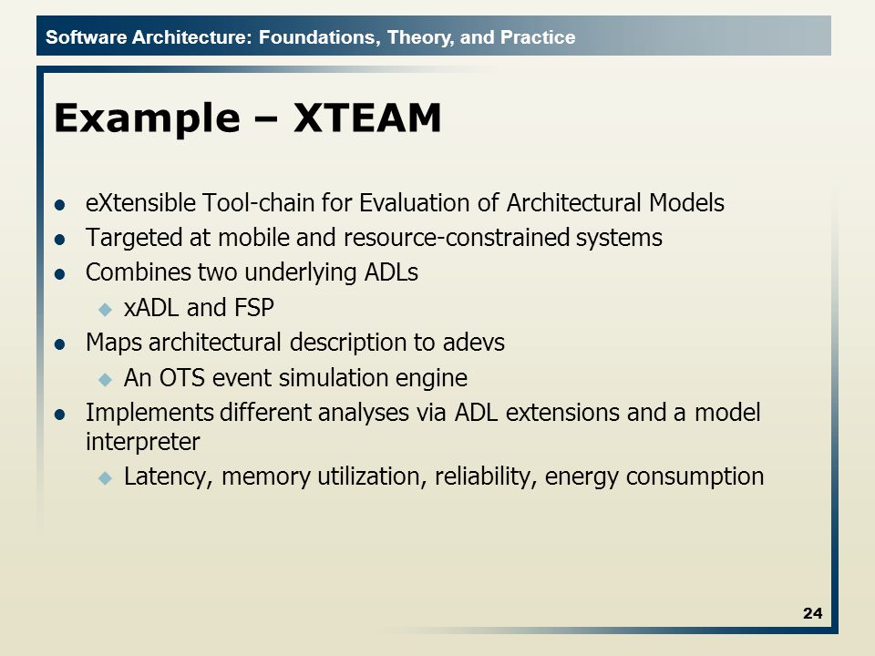Example – XTEAM eXtensible Tool-chain for Evaluation of Architectural Models. Targeted at mobile and resource-constrained systems.