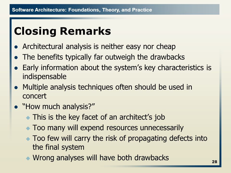 Closing Remarks Architectural analysis is neither easy nor cheap