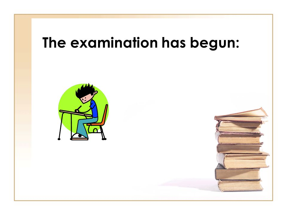 The examination has begun: