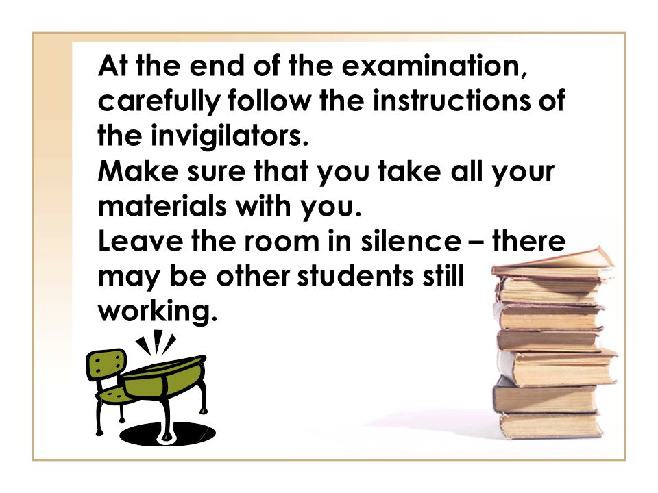 At the end of the examination, carefully follow the instructions of the invigilators.