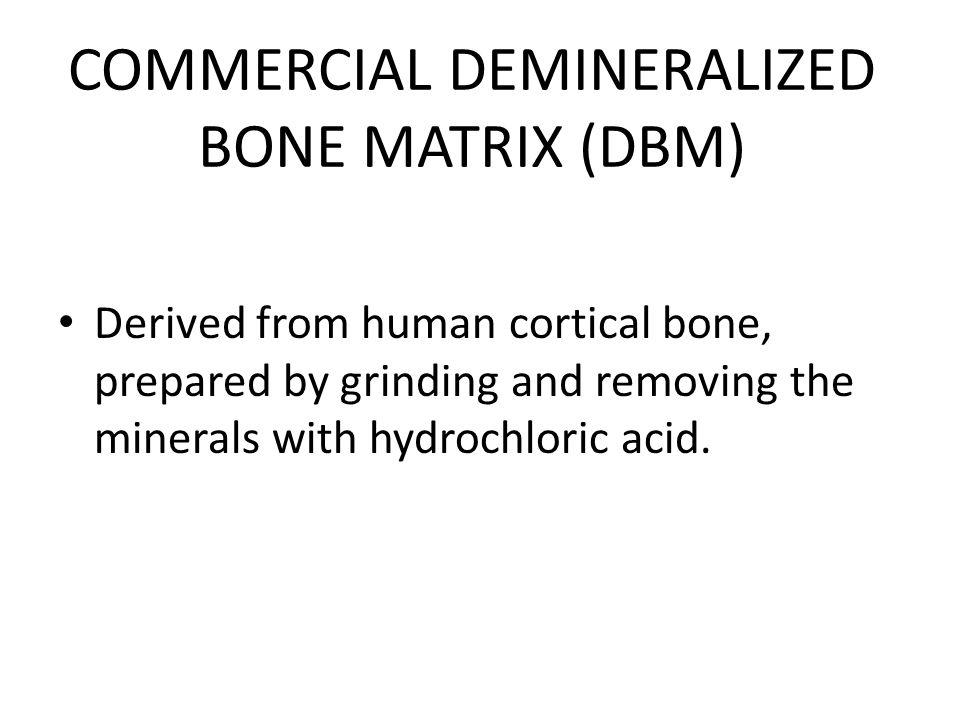 COMMERCIAL DEMINERALIZED BONE MATRIX (DBM)
